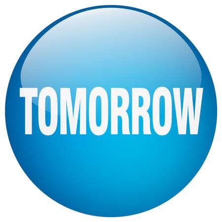 tomorrow: tomorrow blue round gel isolated push button Illustration