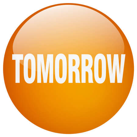 tomorrow: tomorrow orange round gel isolated push button