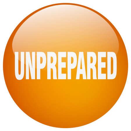unprepared: unprepared orange round gel isolated push button