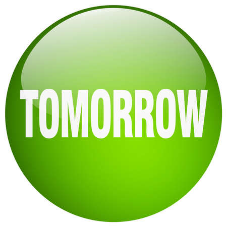 tomorrow: tomorrow green round gel isolated push button Illustration