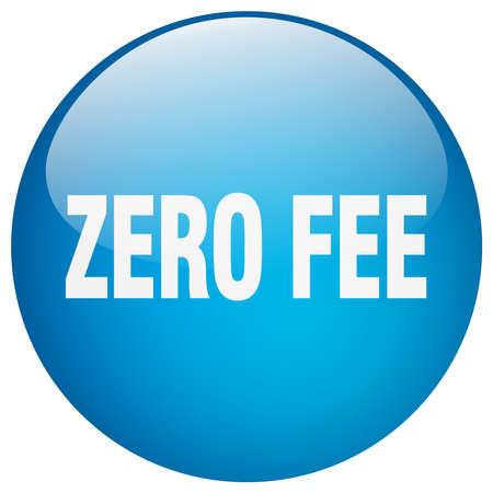 fee: zero fee blue round gel isolated push button Illustration