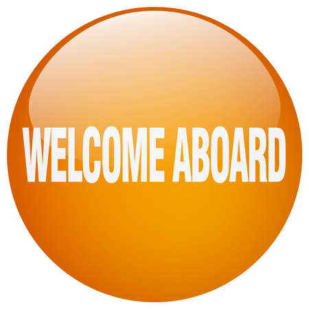 aboard: welcome aboard orange round gel isolated push button