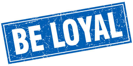 loyal: be loyal blue square grunge stamp on white