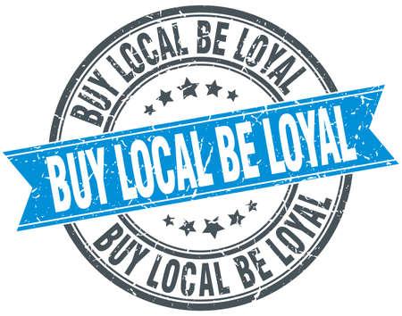 be: buy local be loyal blue round grunge vintage ribbon stamp