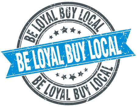 be: be loyal buy local blue round grunge vintage ribbon stamp