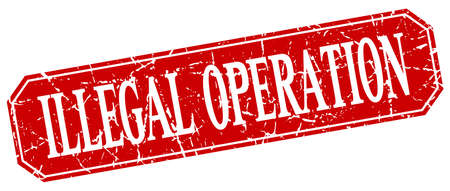 illegal: illegal operation red square vintage grunge isolated sign Illustration