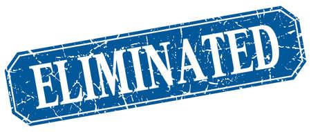 eliminated: eliminated blue square vintage grunge isolated sign