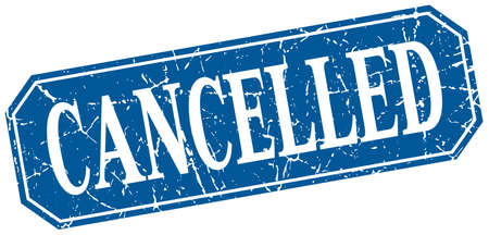 cancelled: cancelled blue square vintage grunge isolated sign