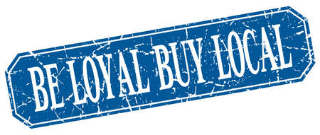 be: be loyal buy local blue square vintage grunge isolated sign Illustration