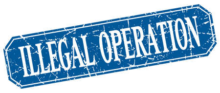 illegal: illegal operation blue square vintage grunge isolated sign