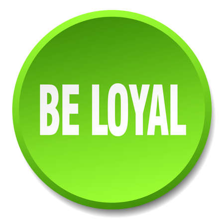 be green: be loyal green round flat isolated push button