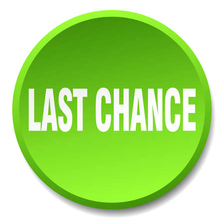 chance: last chance green round flat isolated push button