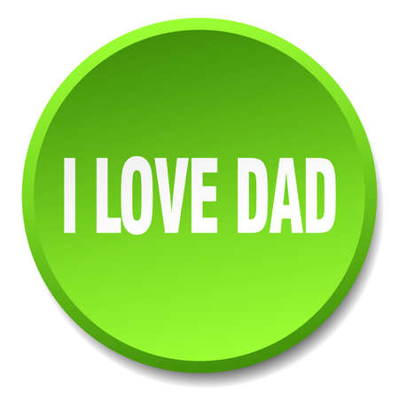 i love dad green round flat isolated push button