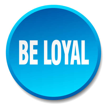 to be: be loyal blue round flat isolated push button Illustration