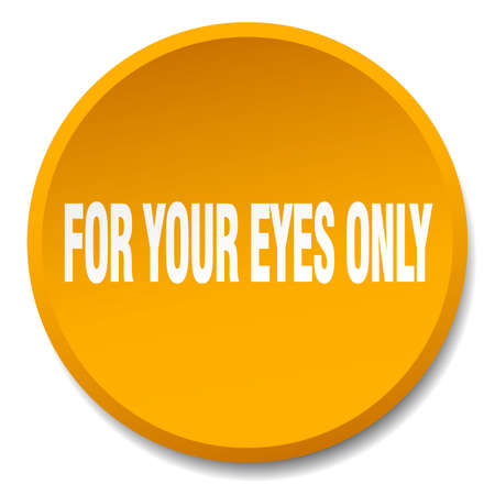 your: for your eyes only orange round flat isolated push button