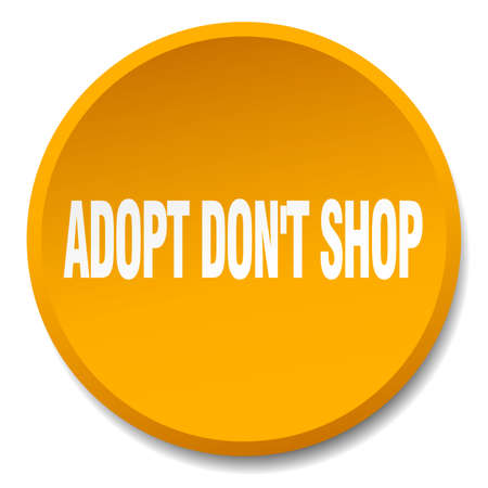 don't: adopt dont shop orange round flat isolated push button