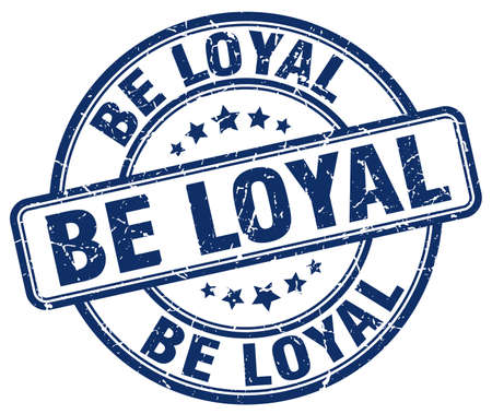 be: be loyal blue grunge round vintage rubber stamp