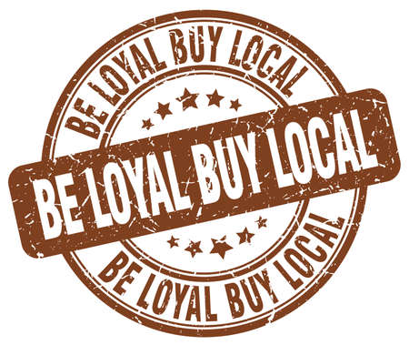 to be: be loyal buy local brown grunge round vintage rubber stamp