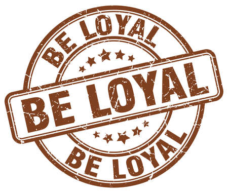 be: be loyal brown grunge round vintage rubber stamp