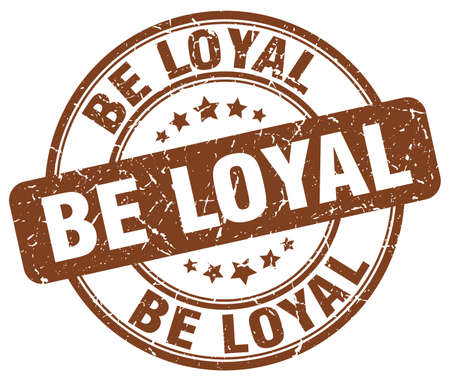 loyal: be loyal brown grunge round vintage rubber stamp