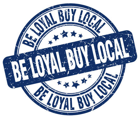 loyal: be loyal buy local blue grunge round vintage rubber stamp