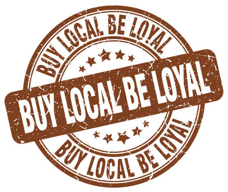 loyal: buy local be loyal brown grunge round vintage rubber stamp