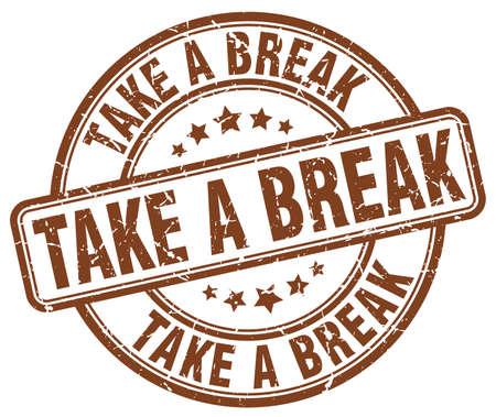 take a break: take a break brown grunge round vintage rubber stamp Illustration