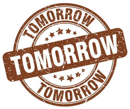 tomorrow: tomorrow brown grunge round vintage rubber stamp Illustration