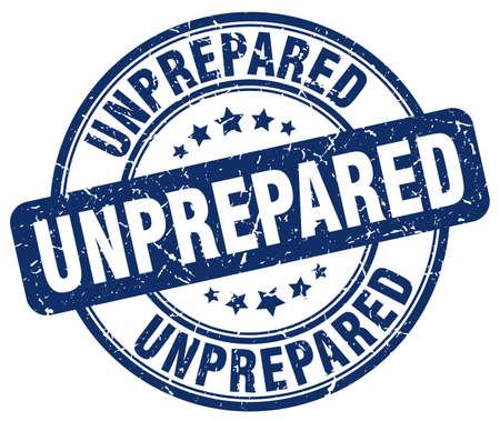unprepared: unprepared blue grunge round vintage rubber stamp