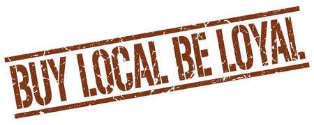 be: buy local be loyal brown grunge square vintage rubber stamp Illustration