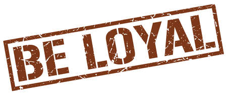 loyal: be loyal brown grunge square vintage rubber stamp