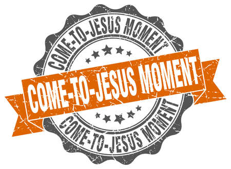 of moment: come-to-jesus moment stamp. sign. seal