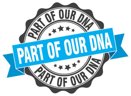 our: part of our dna stamp. sign. seal