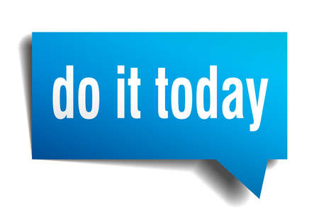 do it today blue 3d square isolated speech bubble Illustration