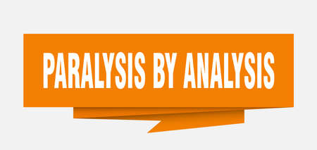 paralysis by analysis sign. paralysis by analysis paper origami speech bubble. paralysis by analysis tag. paralysis by analysis banner