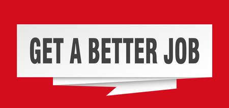 get a better job sign. get a better job paper origami speech bubble. get a better job tag. get a better job banner