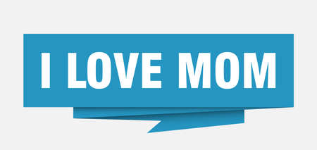 i love mom sign. i love mom paper origami speech bubble. i love mom tag. i love mom banner