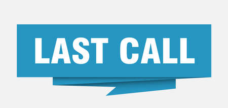 last call sign. last call paper origami speech bubble. last call tag. last call banner