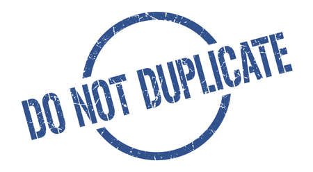 do not duplicate blue round stamp