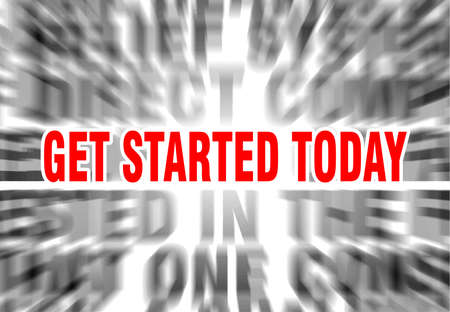blurred text with focus on get started today