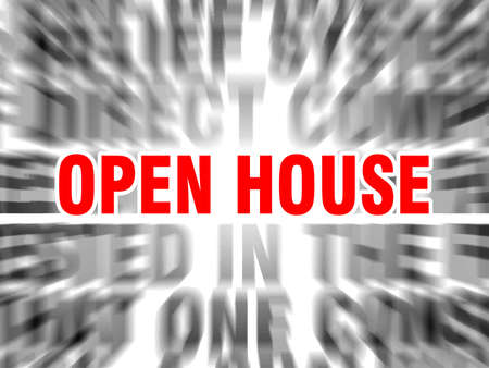 blurred text with focus on open house