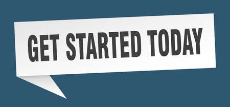 get started today speech bubble. get started today sign. get started today banner