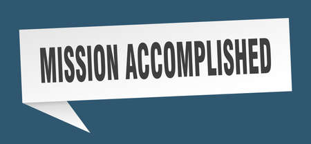 mission accomplished speech bubble. mission accomplished sign. mission accomplished banner