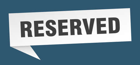 reserved speech bubble. reserved sign. reserved banner