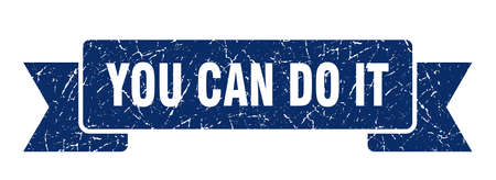 you can do it grunge ribbon. you can do it sign. you can do it banner