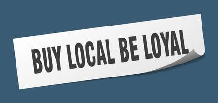 buy local be loyal sticker. buy local be loyal square isolated sign. buy local be loyal