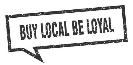 buy local be loyal sign. buy local be loyal square speech bubble. buy local be loyal