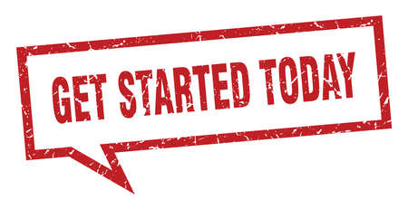 get started today sign. get started today square speech bubble. get started today