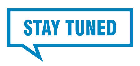 stay tuned sign. stay tuned square speech bubble. stay tuned Illustration