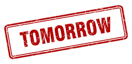 tomorrow stamp. tomorrow square grunge sign. tomorrow